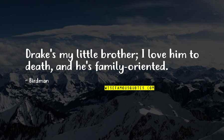 Little Brother Quotes By Birdman: Drake's my little brother; I love him to