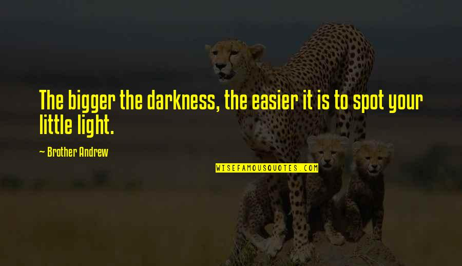 Little Brother Quotes By Brother Andrew: The bigger the darkness, the easier it is