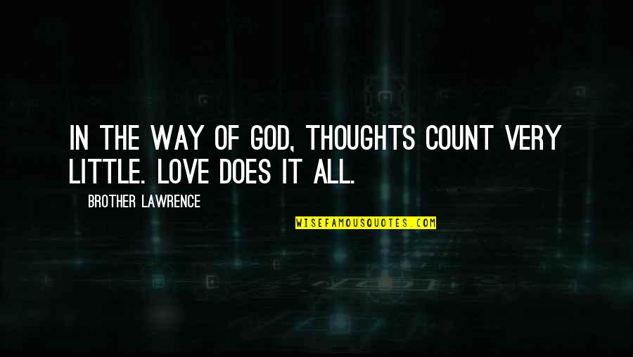Little Brother Quotes By Brother Lawrence: In the way of God, thoughts count very