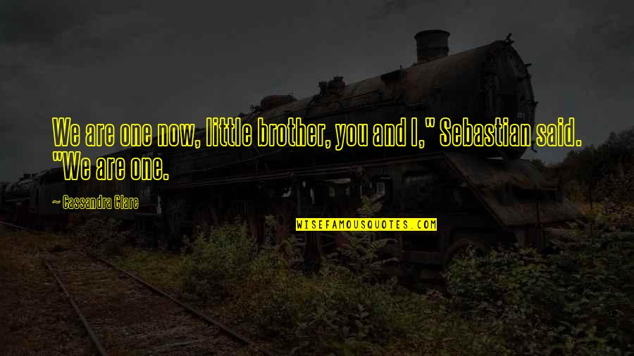 Little Brother Quotes By Cassandra Clare: We are one now, little brother, you and