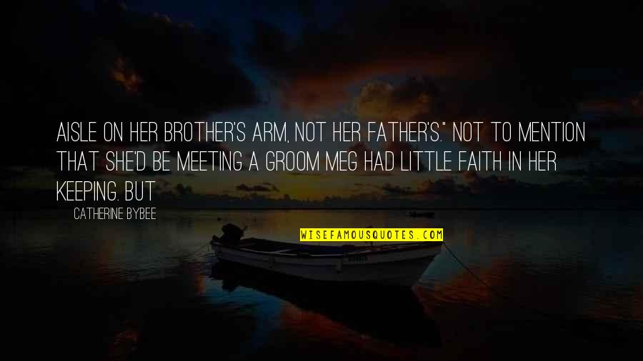 """Little Brother Quotes By Catherine Bybee: aisle on her brother's arm, not her father's."""""""