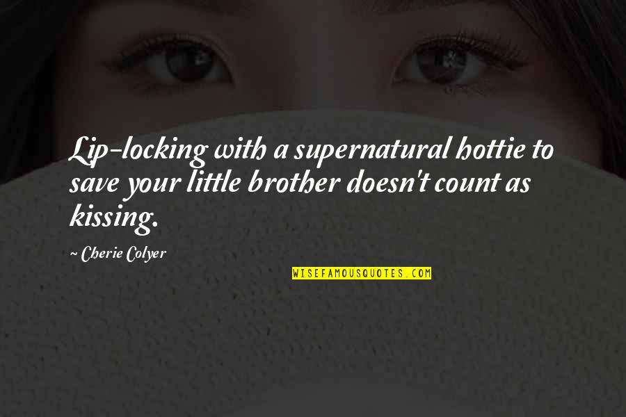 Little Brother Quotes By Cherie Colyer: Lip-locking with a supernatural hottie to save your