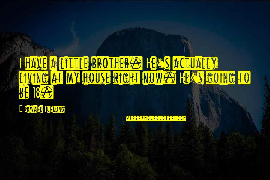 Little Brother Quotes By Edward Furlong: I have a little brother. He's actually living
