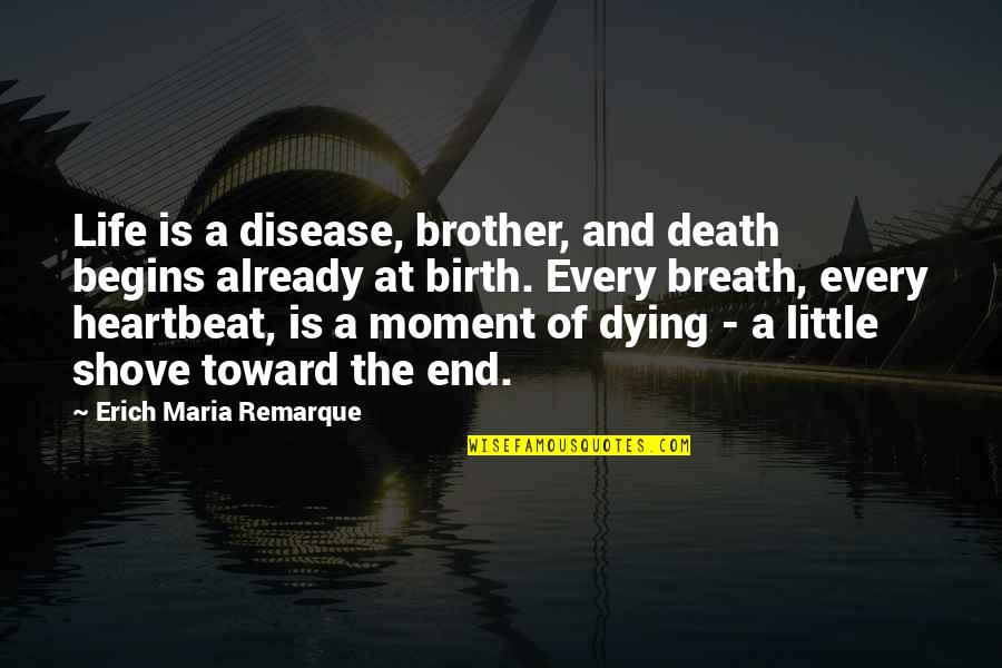 Little Brother Quotes By Erich Maria Remarque: Life is a disease, brother, and death begins