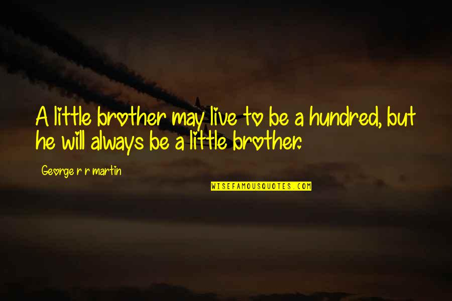 Little Brother Quotes By George R R Martin: A little brother may live to be a