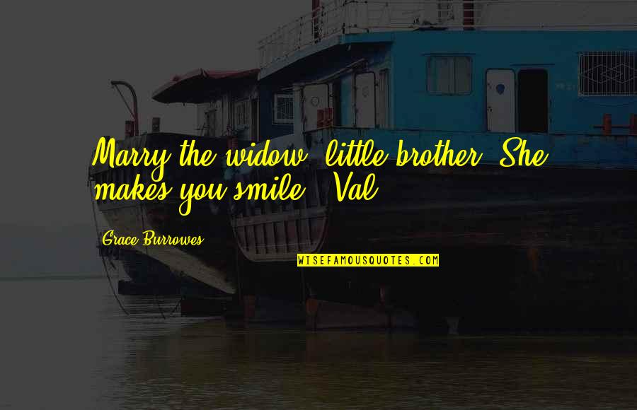 Little Brother Quotes By Grace Burrowes: Marry the widow, little brother. She makes you