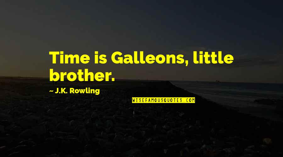Little Brother Quotes By J.K. Rowling: Time is Galleons, little brother.