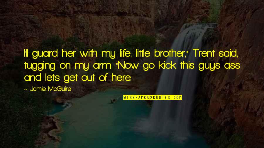 """Little Brother Quotes By Jamie McGuire: I'll guard her with my life, little brother,"""""""