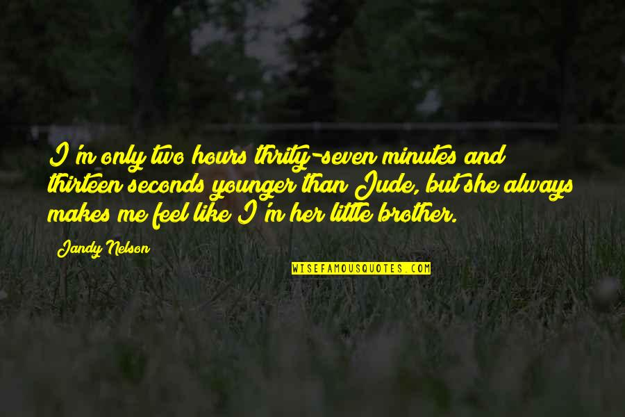 Little Brother Quotes By Jandy Nelson: I'm only two hours thrity-seven minutes and thirteen