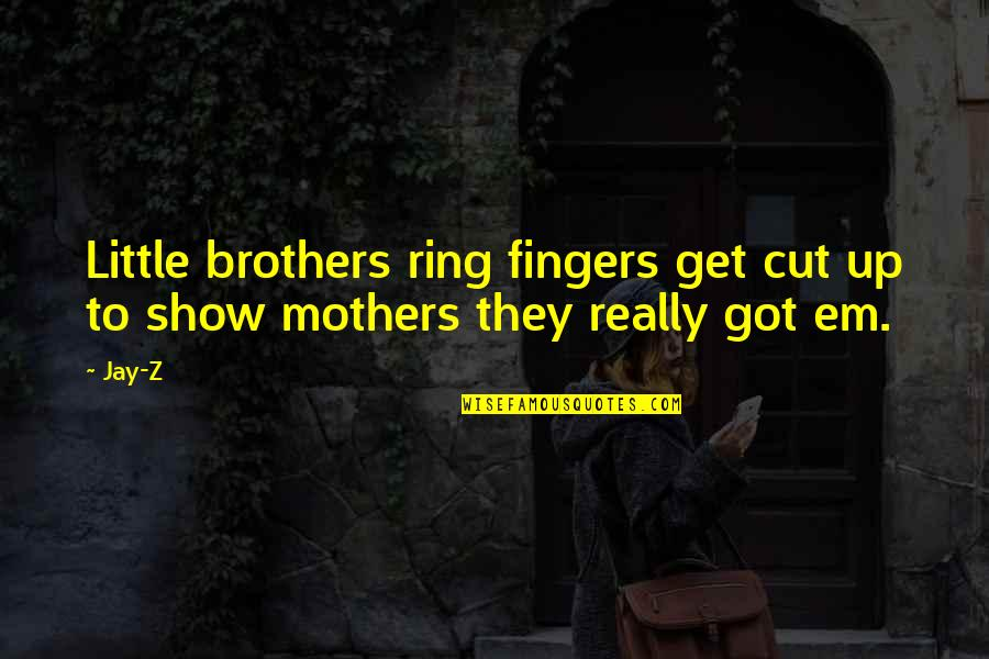 Little Brother Quotes By Jay-Z: Little brothers ring fingers get cut up to