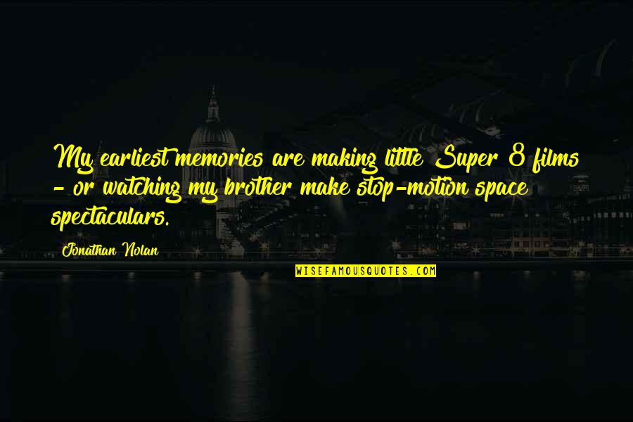 Little Brother Quotes By Jonathan Nolan: My earliest memories are making little Super 8