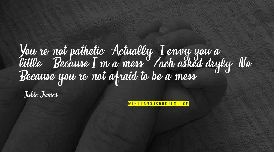 Little Brother Quotes By Julie James: You're not pathetic. Actually, I envy you a