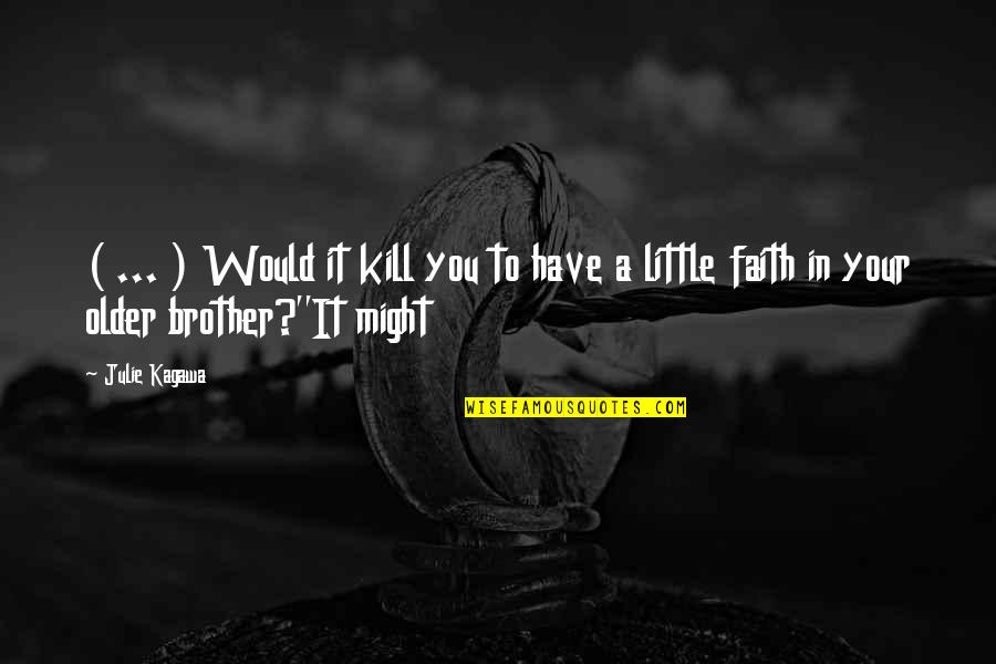 Little Brother Quotes By Julie Kagawa: ( ... ) Would it kill you to