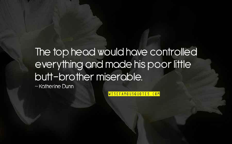 Little Brother Quotes By Katherine Dunn: The top head would have controlled everything and