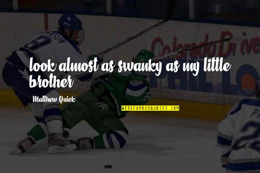 Little Brother Quotes By Matthew Quick: look almost as swanky as my little brother.