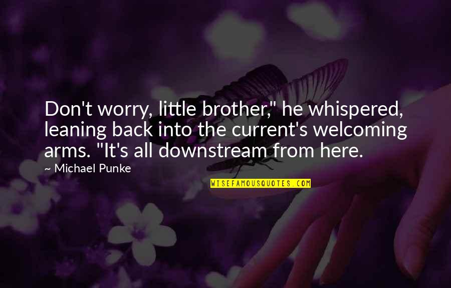 """Little Brother Quotes By Michael Punke: Don't worry, little brother,"""" he whispered, leaning back"""