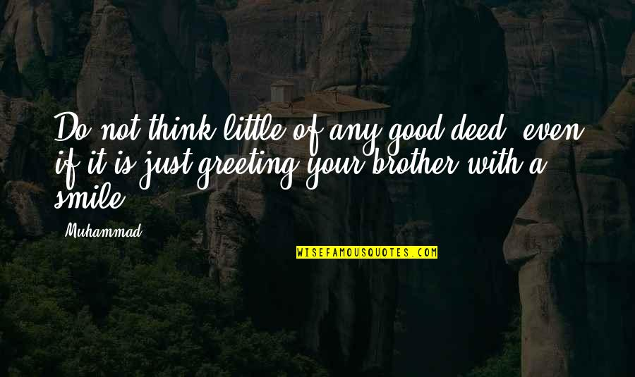 Little Brother Quotes By Muhammad: Do not think little of any good deed,