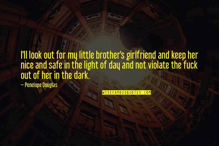 Little Brother Quotes By Penelope Douglas: I'll look out for my little brother's girlfriend