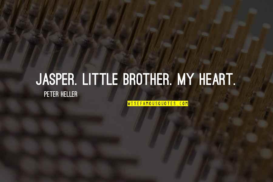 Little Brother Quotes By Peter Heller: Jasper. Little brother. My heart.