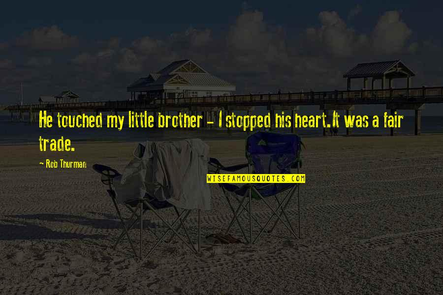 Little Brother Quotes By Rob Thurman: He touched my little brother - I stopped