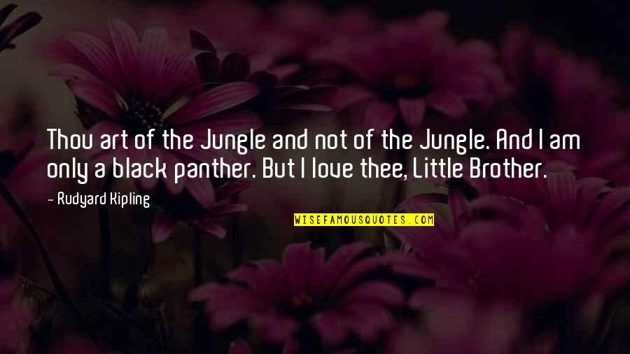 Little Brother Quotes By Rudyard Kipling: Thou art of the Jungle and not of