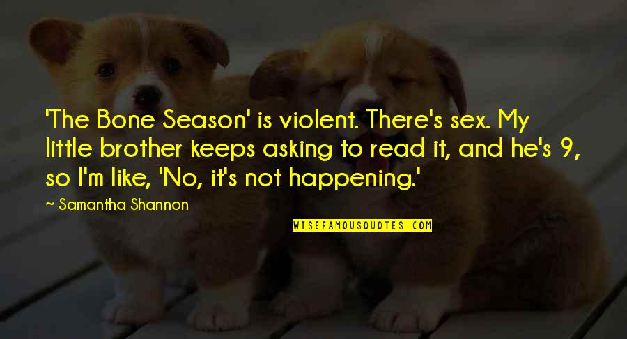 Little Brother Quotes By Samantha Shannon: 'The Bone Season' is violent. There's sex. My