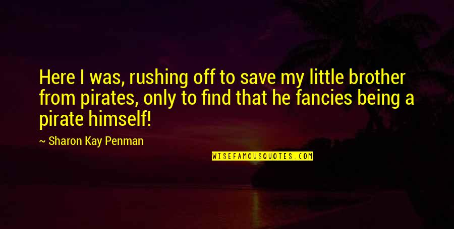 Little Brother Quotes By Sharon Kay Penman: Here I was, rushing off to save my