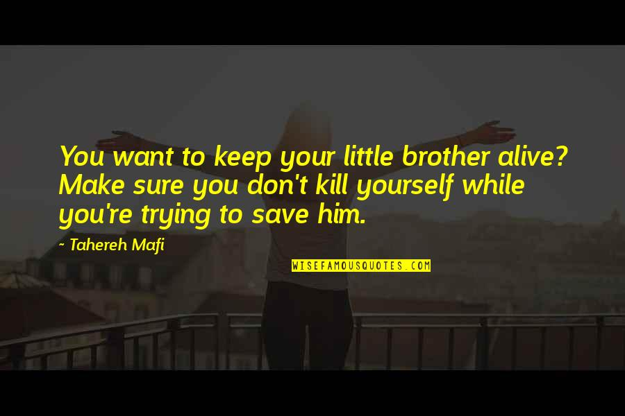 Little Brother Quotes By Tahereh Mafi: You want to keep your little brother alive?