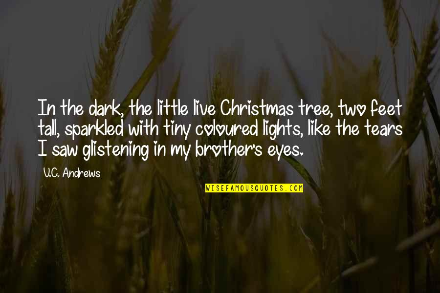 Little Brother Quotes By V.C. Andrews: In the dark, the little live Christmas tree,