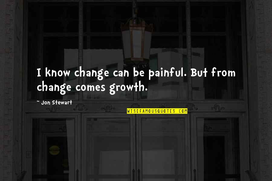 Little Brother Short Quotes By Jon Stewart: I know change can be painful. But from