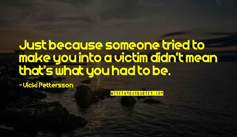 Little Brother Short Quotes By Vicki Pettersson: Just because someone tried to make you into