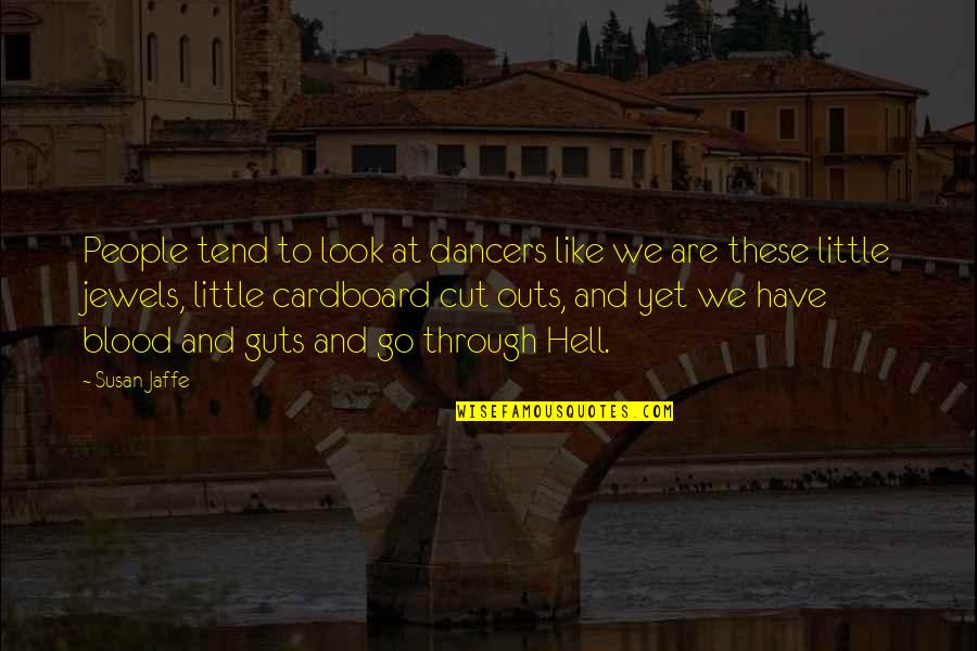 Little Dancers Quotes By Susan Jaffe: People tend to look at dancers like we