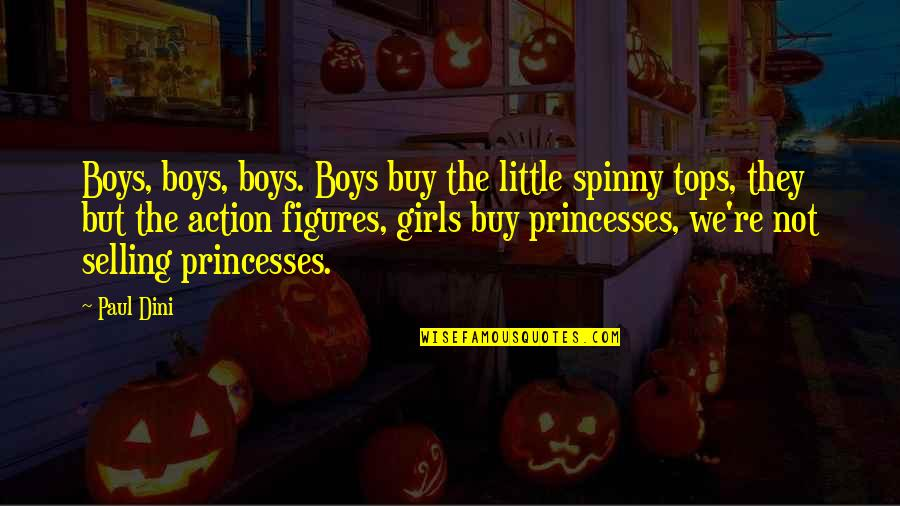 Little Girl Princesses Quotes By Paul Dini: Boys, boys, boys. Boys buy the little spinny