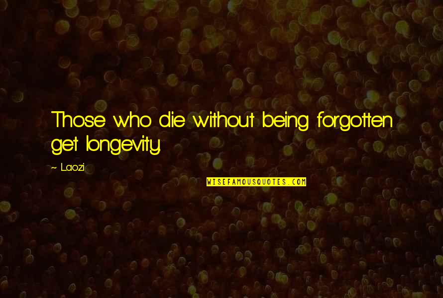 Little Miss Sunshine Winners And Losers Quotes By Laozi: Those who die without being forgotten get longevity.