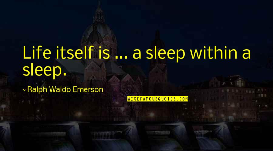 Little Miss Sunshine Winners And Losers Quotes By Ralph Waldo Emerson: Life itself is ... a sleep within a