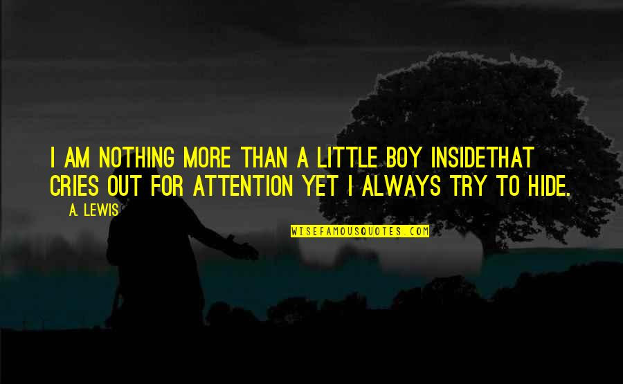 Little More Quotes By A. Lewis: I am nothing more than a little boy