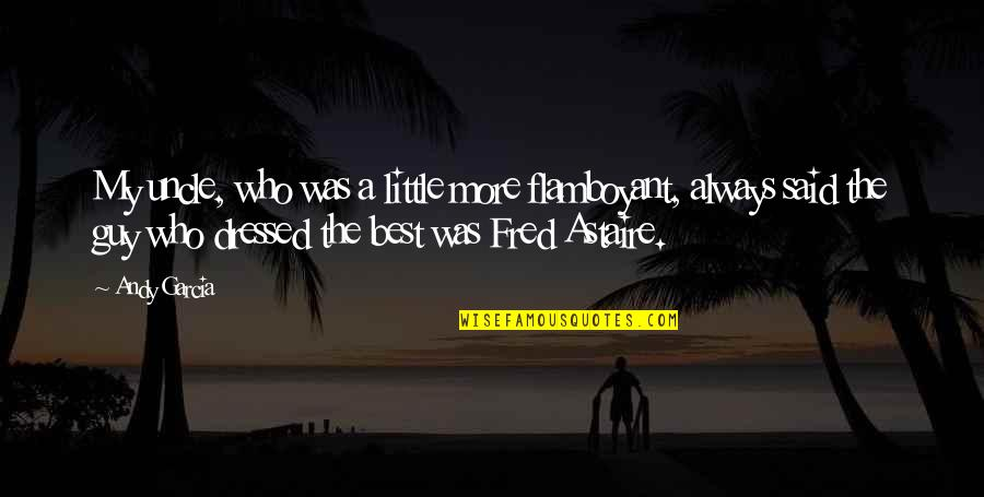Little More Quotes By Andy Garcia: My uncle, who was a little more flamboyant,