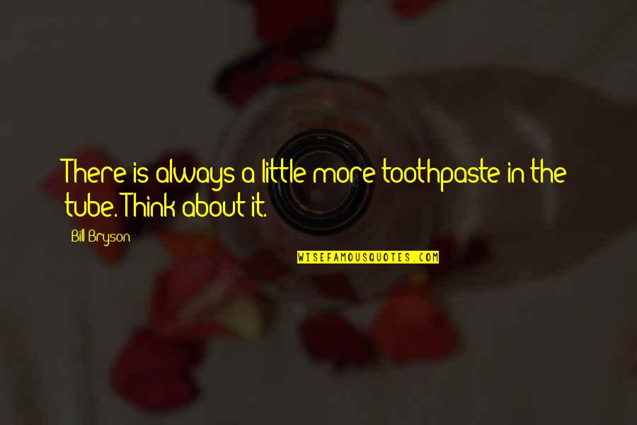Little More Quotes By Bill Bryson: There is always a little more toothpaste in