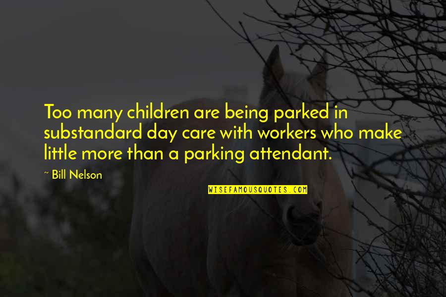 Little More Quotes By Bill Nelson: Too many children are being parked in substandard