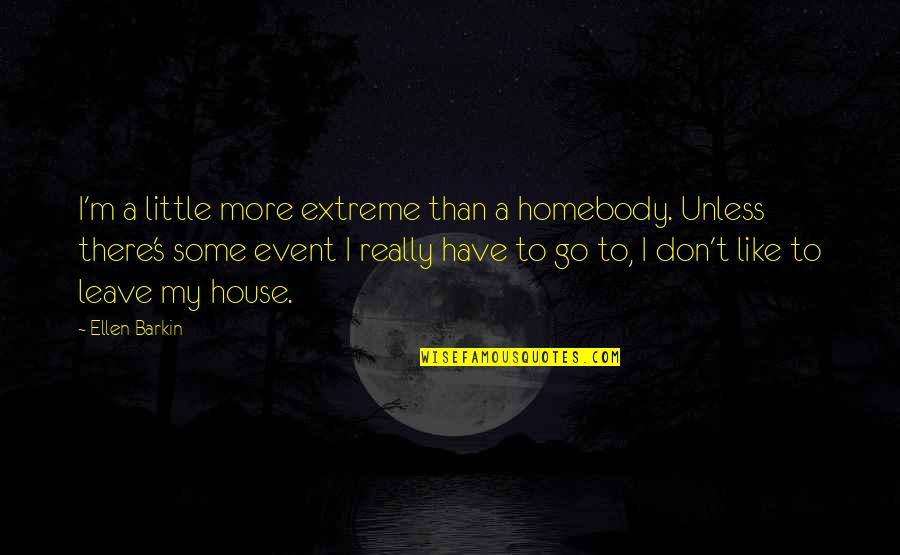 Little More Quotes By Ellen Barkin: I'm a little more extreme than a homebody.