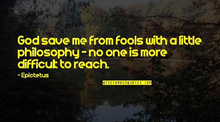 Little More Quotes By Epictetus: God save me from fools with a little