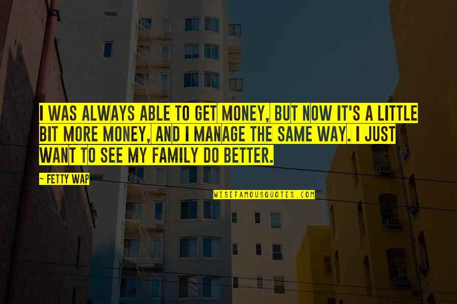 Little More Quotes By Fetty Wap: I was always able to get money, but