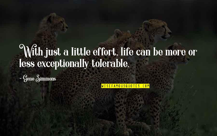 Little More Quotes By Gene Simmons: With just a little effort, life can be