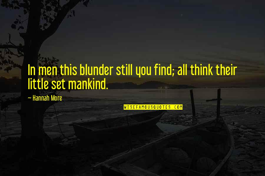 Little More Quotes By Hannah More: In men this blunder still you find; all