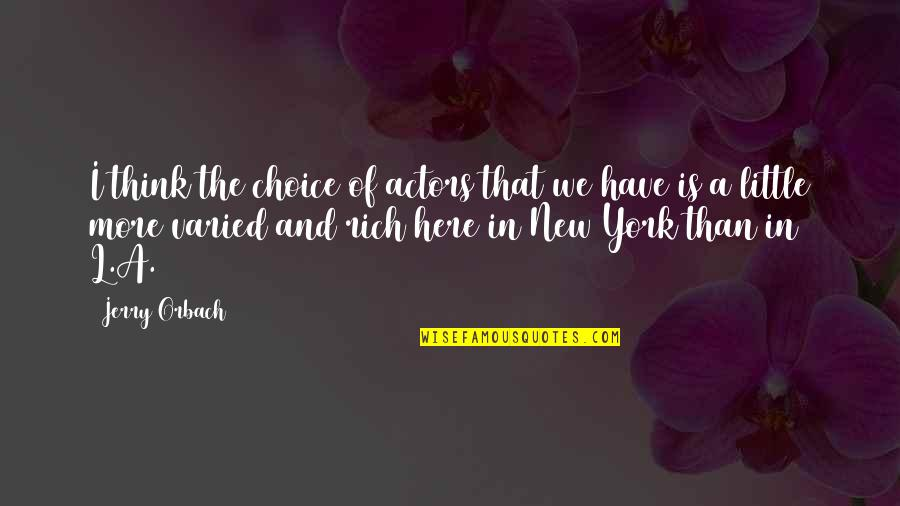 Little More Quotes By Jerry Orbach: I think the choice of actors that we