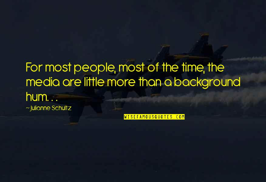 Little More Quotes By Julianne Schultz: For most people, most of the time, the