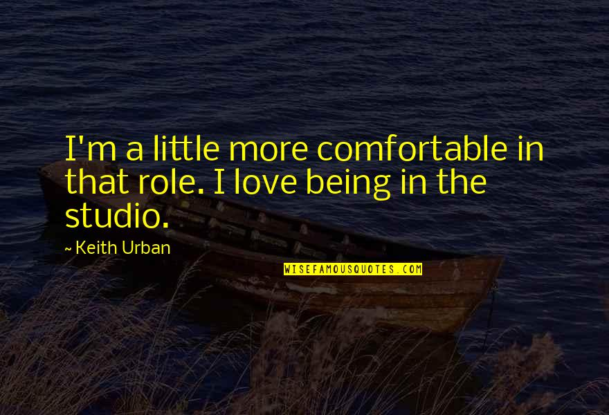 Little More Quotes By Keith Urban: I'm a little more comfortable in that role.