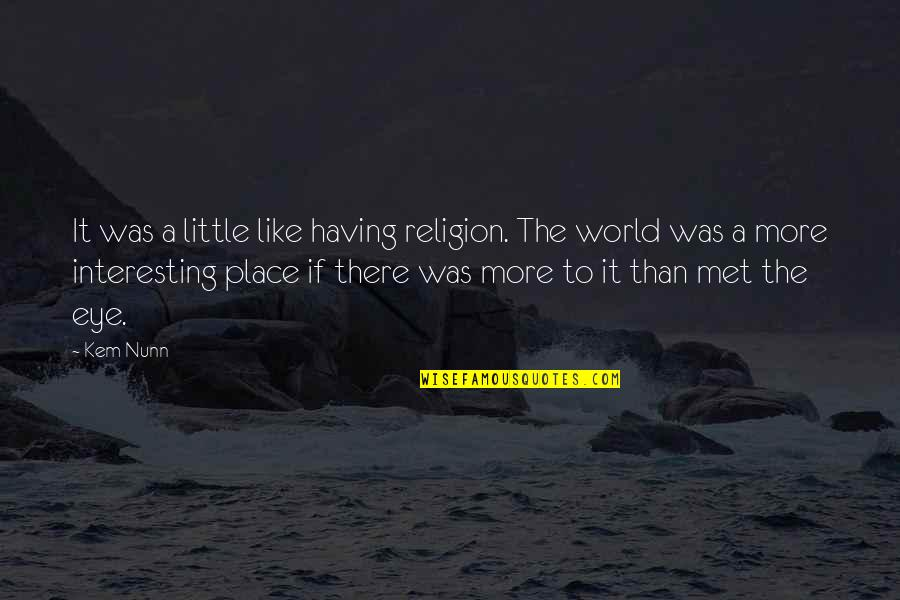 Little More Quotes By Kem Nunn: It was a little like having religion. The