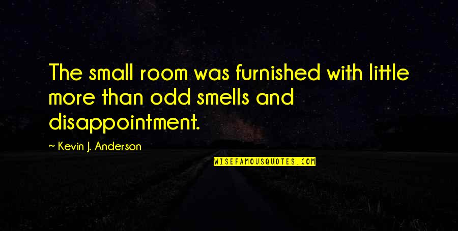 Little More Quotes By Kevin J. Anderson: The small room was furnished with little more