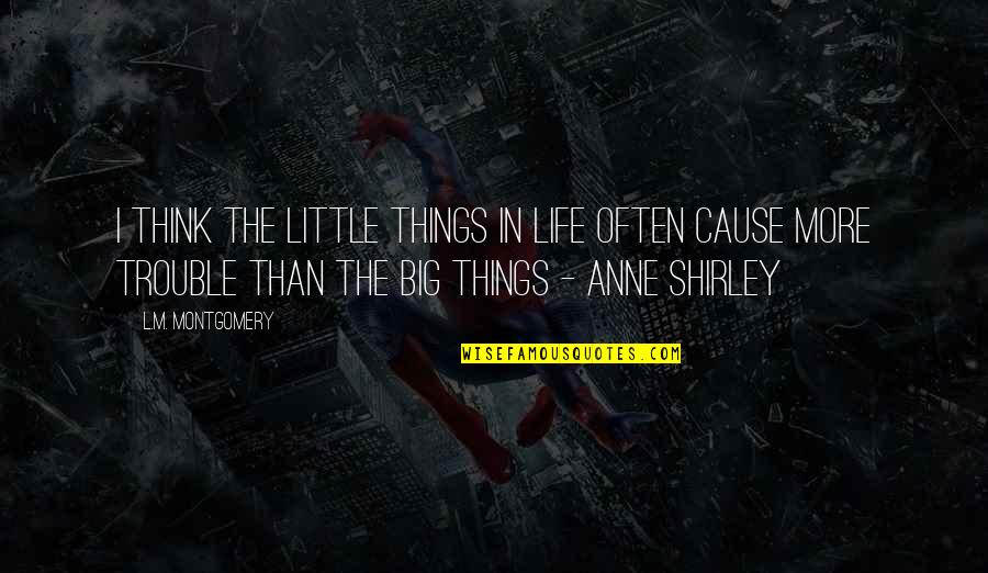 Little More Quotes By L.M. Montgomery: I think the little things in life often